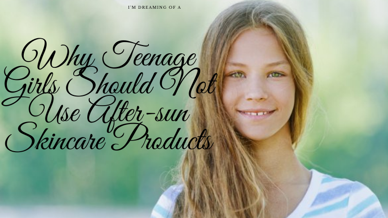 Why Teenage Girls Should Not Use After-sun SkincareProducts