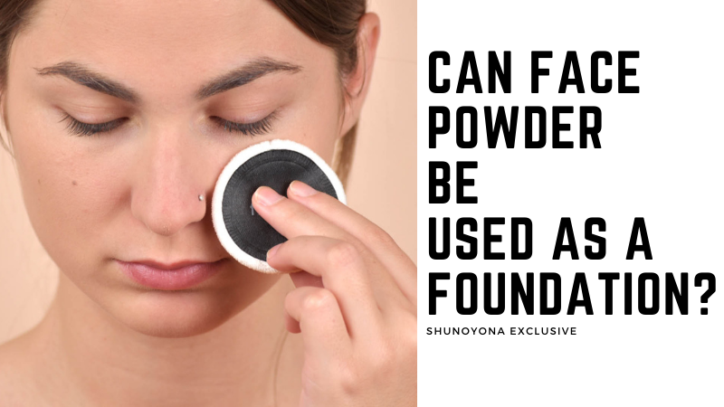 Can Face Powder be Used as a Foundation?