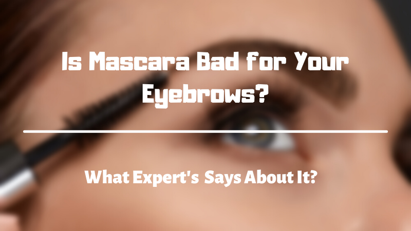 Is Mascara Bad for Your Eyebrows